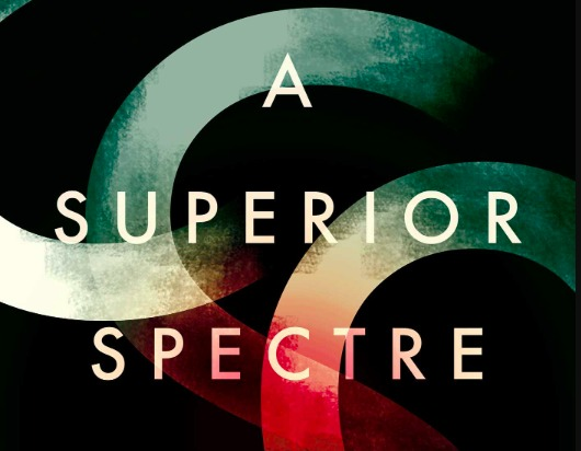 Review: A Superior Spectre – Angela Meyer